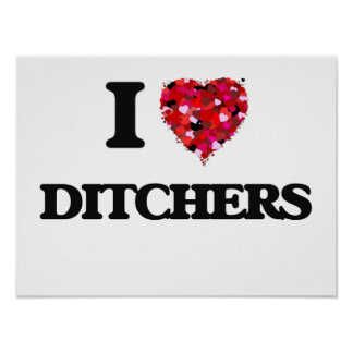 I love Ditchers Poster