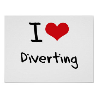 I Love Diverting Print