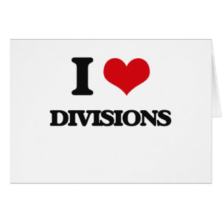 I love Divisions Greeting Cards