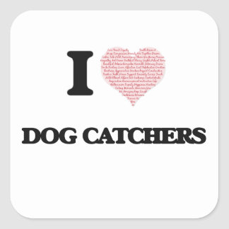 I love Dog Catchers (Heart made from words) Square Sticker