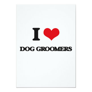 I love Dog Groomers 5x7 Paper Invitation Card