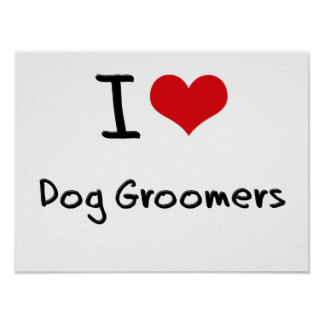 I Love Dog Groomers Posters