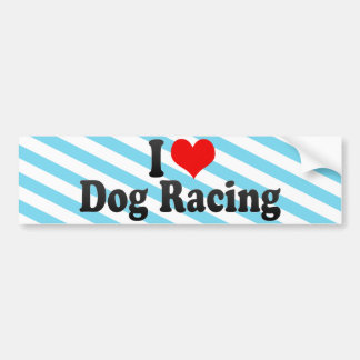 I Love Dog Racing Car Bumper Sticker