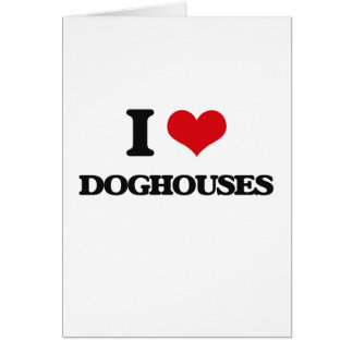 I love Doghouses Greeting Card