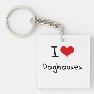 I Love Doghouses Square Acrylic Key Chains