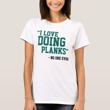 arcueid I LOVE DOING PLANKS - NO ONE EVER T-Shirt