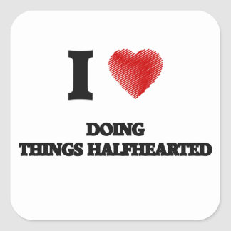 I love Doing Things Halfhearted Square Sticker