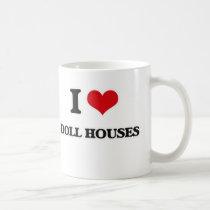 I Love Doll Houses Coffee Mug