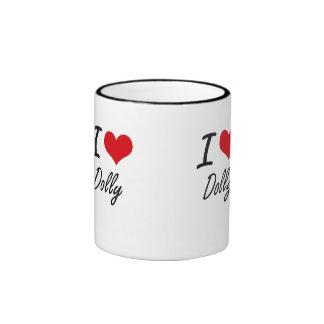 I love Dolly Ringer Mug