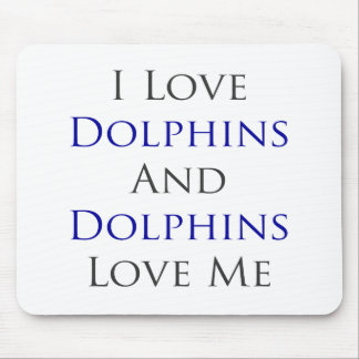 I Love Dolphins And Dolphins Love Me Mouse Pad
