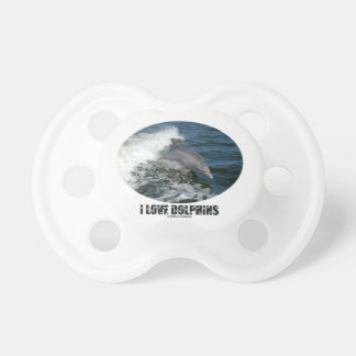 I Love Dolphins (Bottlenose Dolphin Breaching) Pacifier
