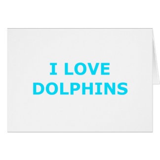 I LOVE DOLPHINS CARD