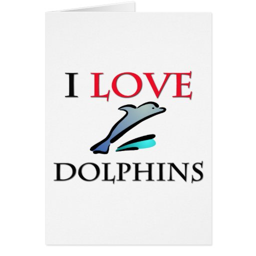 I Love Dolphins Cards