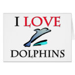 I Love Dolphins Greeting Cards