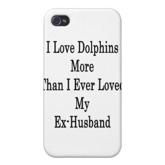I Love Dolphins More Than I Ever Loved My Ex Husba iPhone 4 Cover