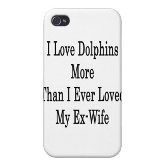 I Love Dolphins More Than I Ever Loved My Ex Wife iPhone 4/4S Covers