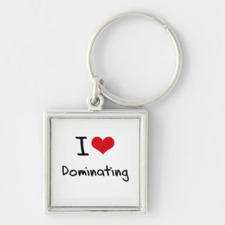 I Love Dominating Keychains