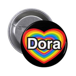 I love Dora. I love you Dora. Heart Buttons