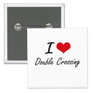 I love Double Crossing 2 Inch Square Button