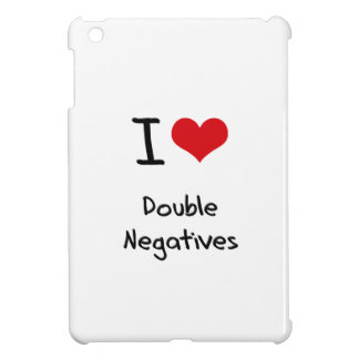 I Love Double Negatives Case For The iPad Mini