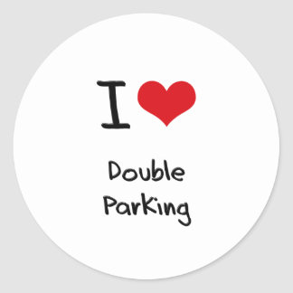 I Love Double Parking Classic Round Sticker