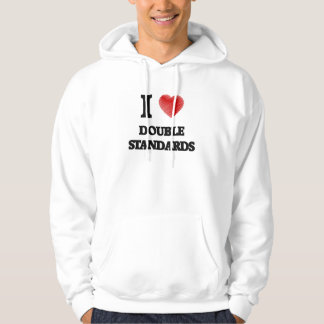 I love Double Standards Hoodie