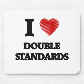 I love Double Standards Mouse Pad