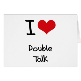 I Love Double Talk Greeting Card