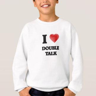 I love Double Talk Sweatshirt