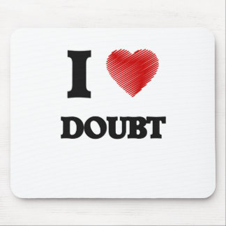 I love Doubt Mouse Pad