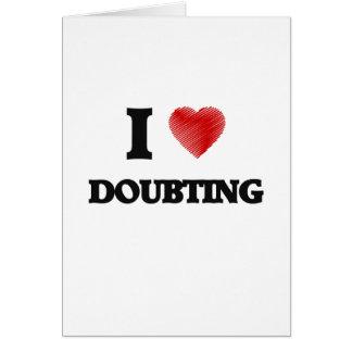 I love Doubting Card