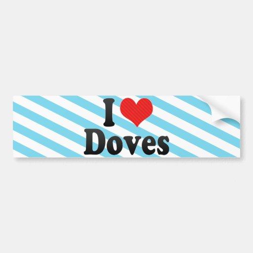 I Love Doves Car Bumper Sticker
