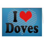 I Love Doves Greeting Card