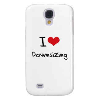 I Love Downsizing Samsung Galaxy S4 Cases