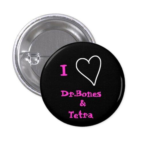 I Love Dr.Bones and Tetra Button