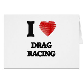 I love Drag Racing Card