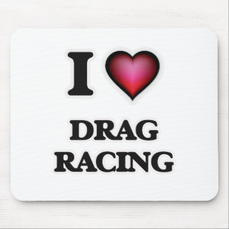 I Love Drag Racing Mouse Pad