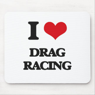 I love Drag Racing Mouse Pad