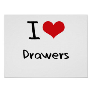 I Love Drawers Posters