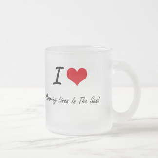 I love Drawing Lines In The Sand 10 Oz Frosted Glass Coffee Mug