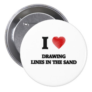 I love Drawing Lines In The Sand Pinback Button