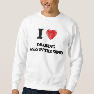 I love Drawing Lines In The Sand Sweatshirt