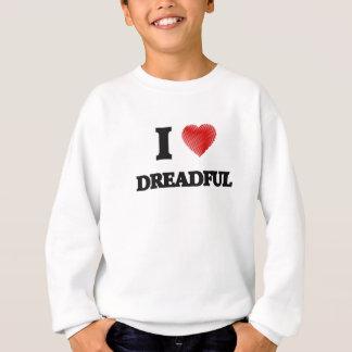 I love Dreadful Sweatshirt