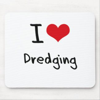 I Love Dredging Mouse Pad
