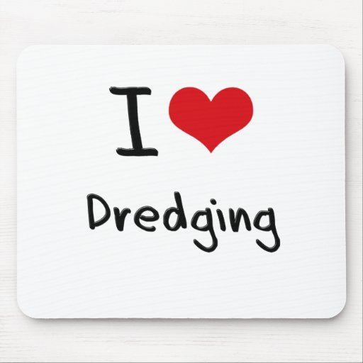 I Love Dredging Mouse Pads
