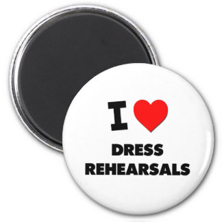 I Love Dress Rehearsals Magnet