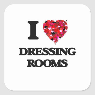 I love Dressing Rooms Square Sticker