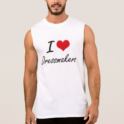 I love Dressmakers Sleeveless T-shirt Tank Tops, Tanktops Shirts