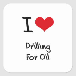 I Love Drilling For Oil Stickers
