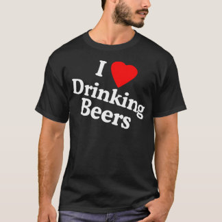 I Love Drinking Beers T-Shirt
